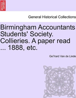 Birmingham Accountants Students' Society. Collieries. a Paper Read ... 1888, Etc.