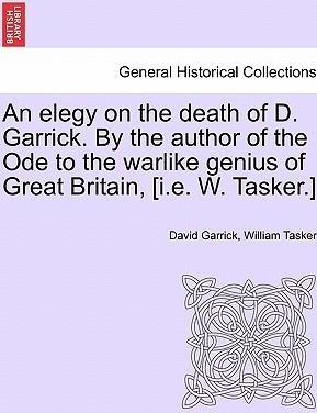 An Elegy on the Death of D. Garrick. by the Author of the Ode to the Warlike Genius of Great Britain, [I.E. W. Tasker.]