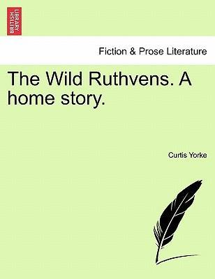 The Wild Ruthvens. a Home Story.