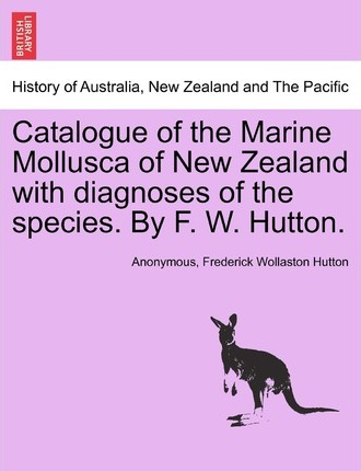 Catalogue of the Marine Mollusca of New Zealand with Diagnoses of the Species. by F. W. Hutton.