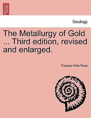The Metallurgy of Gold ... Third Edition, Revised and Enlarged.