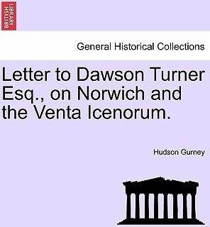 Letter to Dawson Turner Esq., on Norwich and the Venta Icenorum.