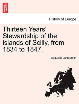 Thirteen Years' Stewardship of the Islands of Scilly, from 1834 to 1847.