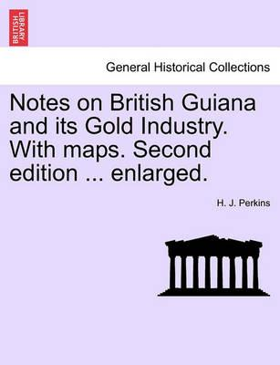 Notes on British Guiana and Its Gold Industry. with Maps. Second Edition ... Enlarged.