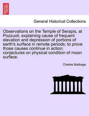 Observations on the Temple of Serapis, at Pozzuoli, Explaining Cause of Frequent Elevation and Depression of Portions of Earth's Surface in Remote Periods; To Prove Those Causes Continue in Action; Conjectures on Physical Condition of Moon Surface.