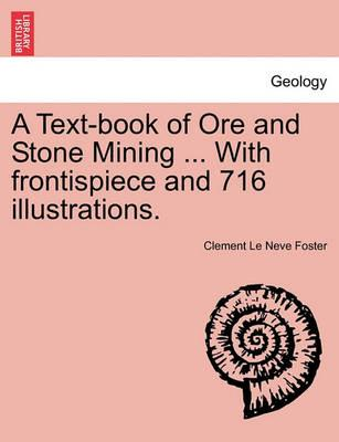 A Textbook of Ore and Stone Mining [With 716 Illustrations]