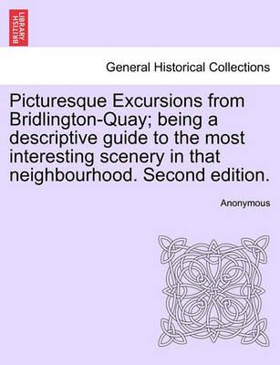 Picturesque Excursions from Bridlington-Quay; Being a Descriptive Guide to the Most Interesting Scenery in That Neighbourhood. Second Edition.