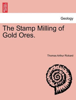 The Stamp Milling of Gold Ores.