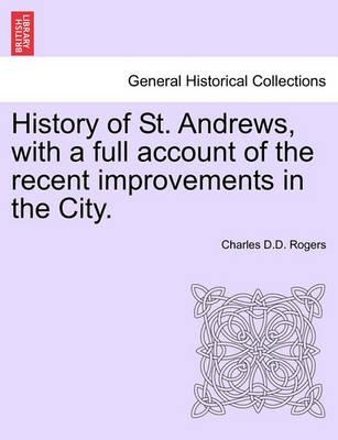 History of St. Andrews, with a Full Account of the Recent Improvements in the City.