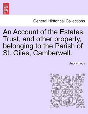 An Account of the Estates, Trust, and Other Property, Belonging to the Parish of St. Giles, Camberwell.