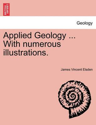 Applied Geology ... with Numerous Illustrations.
