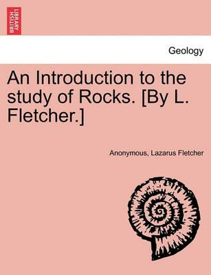 An Introduction to the Study of Rocks. [By L. Fletcher.]