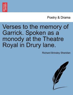 Verses to the Memory of Garrick. Spoken as a Monody at the Theatre Royal in Drury Lane.