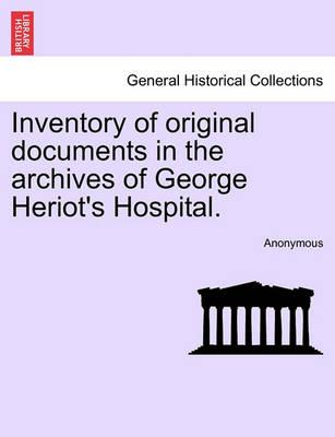 Inventory of Original Documents in the Archives of George Heriot's Hospital.