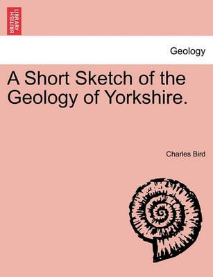 A Short Sketch of the Geology of Yorkshire.