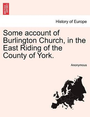 Some Account of Burlington Church, in the East Riding of the County of York.