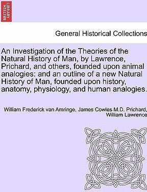 An Investigation of the Theories of the Natural History of Man, by Lawrence, Prichard, and Others, Founded Upon Animal Analogies