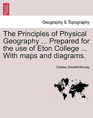 The Principles of Physical Geography ... Prepared for the Use of Eton College ... with Maps and Diagrams.