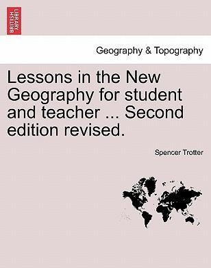 Lessons in the New Geography for Student and Teacher ... Second Edition Revised.