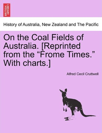 On the Coal Fields of Australia. [Reprinted from the Frome Times. with Charts.]