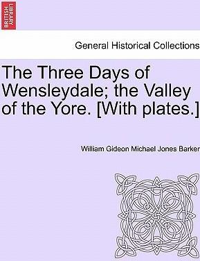 The Three Days of Wensleydale; The Valley of the Yore. [With Plates.]