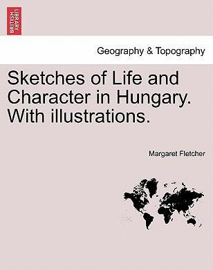 Sketches of Life and Character in Hungary. with Illustrations.