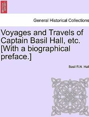 Voyages and Travels of Captain Basil Hall, Etc. [With a Biographical Preface.]