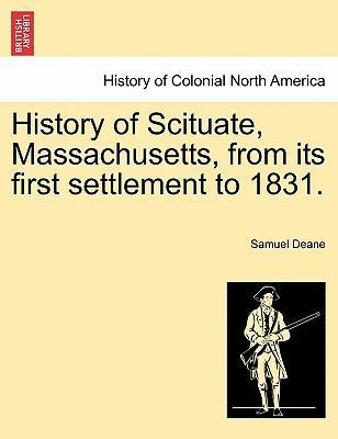 History of Scituate, Massachusetts, from Its First Settlement to 1831.