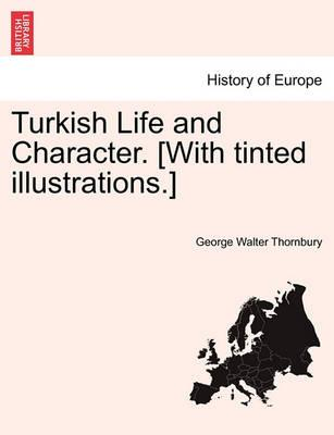 Turkish Life and Character. [With Tinted Illustrations.] Vol. I