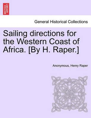 Sailing Directions for the Western Coast of Africa. [By H. Raper.]