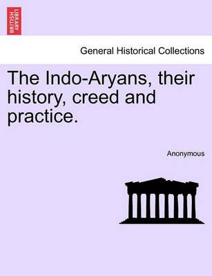 The Indo-Aryans, Their History, Creed and Practice.