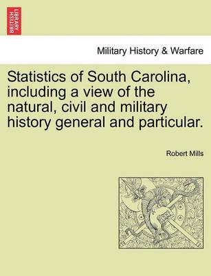 Statistics of South Carolina, Including a View of the Natural, Civil and Military History General and Particular.