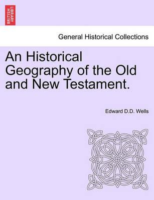 An Historical Geography of the Old and New Testament.