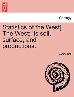 Statistics of the West] the West; Its Soil, Surface, and Productions.