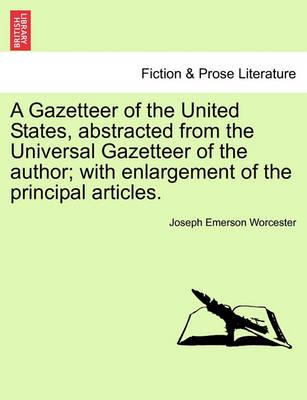 A Gazetteer of the United States, Abstracted from the Universal Gazetteer of the Author; With Enlargement of the Principal Articles.