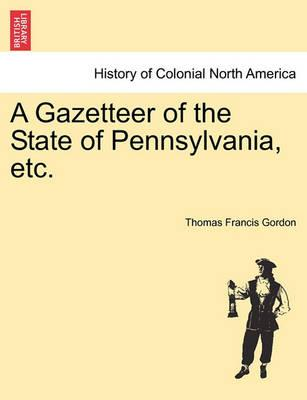 A Gazetteer of the State of Pennsylvania, Etc.