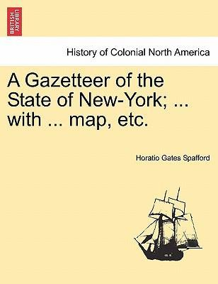 A Gazetteer of the State of New-York; ... with ... Map, Etc.