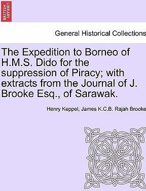 The Expedition to Borneo of H.M.S. Dido for the Suppression of Piracy; With Extracts from the Journal of J. Brooke Esq., of Sarawak.