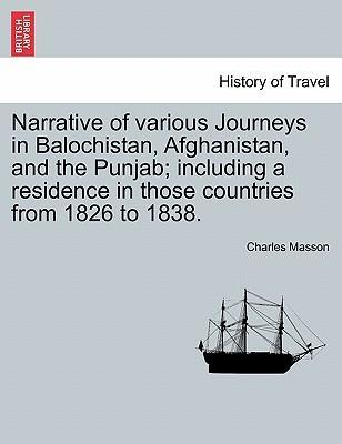 Narrative of Various Journeys in Balochistan, Afghanistan, and the Punjab; Including a Residence in Those Countries from 1826 to 1838. Vol. I