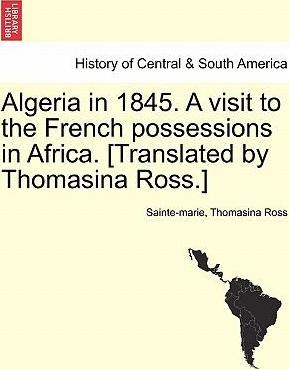 Algeria in 1845. a Visit to the French Possessions in Africa. [Translated by Thomasina Ross.]