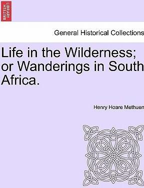 Life in the Wilderness; Or Wanderings in South Africa.