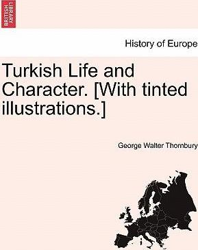 Turkish Life and Character. [With Tinted Illustrations.]
