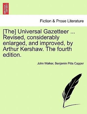 [The] Universal Gazetteer ... Revised, Considerably Enlarged, and Improved, by Arthur Kershaw. the Fourth Edition.