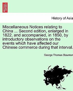 Miscellaneous Notices Relating to China ... Second Edition, Enlarged in 1822, and Accompanied, in 1850, by Introductory Observations on the Events Which Have Affected Our Chinese Commerce During That Interval.