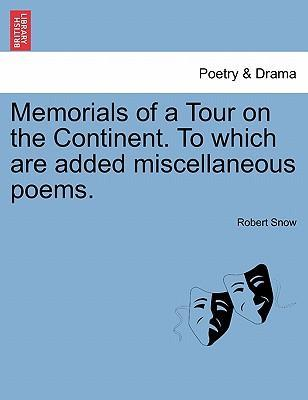 Memorials of a Tour on the Continent. to Which Are Added Miscellaneous Poems.