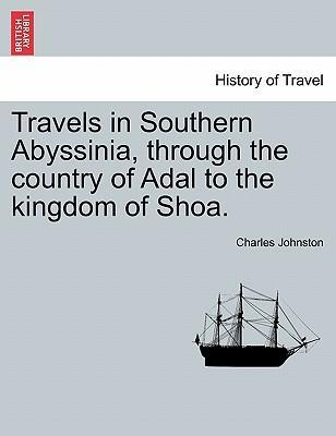 Travels in Southern Abyssinia, Through the Country of Adal to the Kingdom of Shoa.