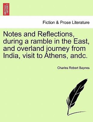 Notes and Reflections, During a Ramble in the East, and Overland Journey from India, Visit to Athens, Andc.