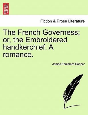 The French Governess; Or, the Embroidered Handkerchief. a Romance.