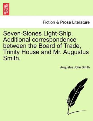 Seven-Stones Light-Ship. Additional Correspondence Between the Board of Trade, Trinity House and Mr. Augustus Smith.