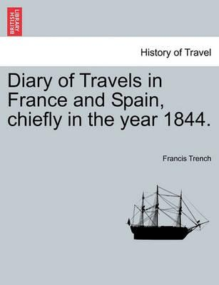 Diary of Travels in France and Spain, Chiefly in the Year 1844.